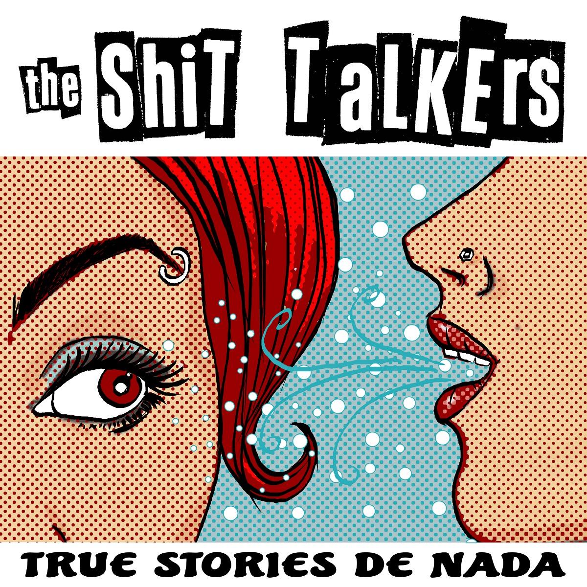 Review: The Shit Talkers – True Stories De Nada
