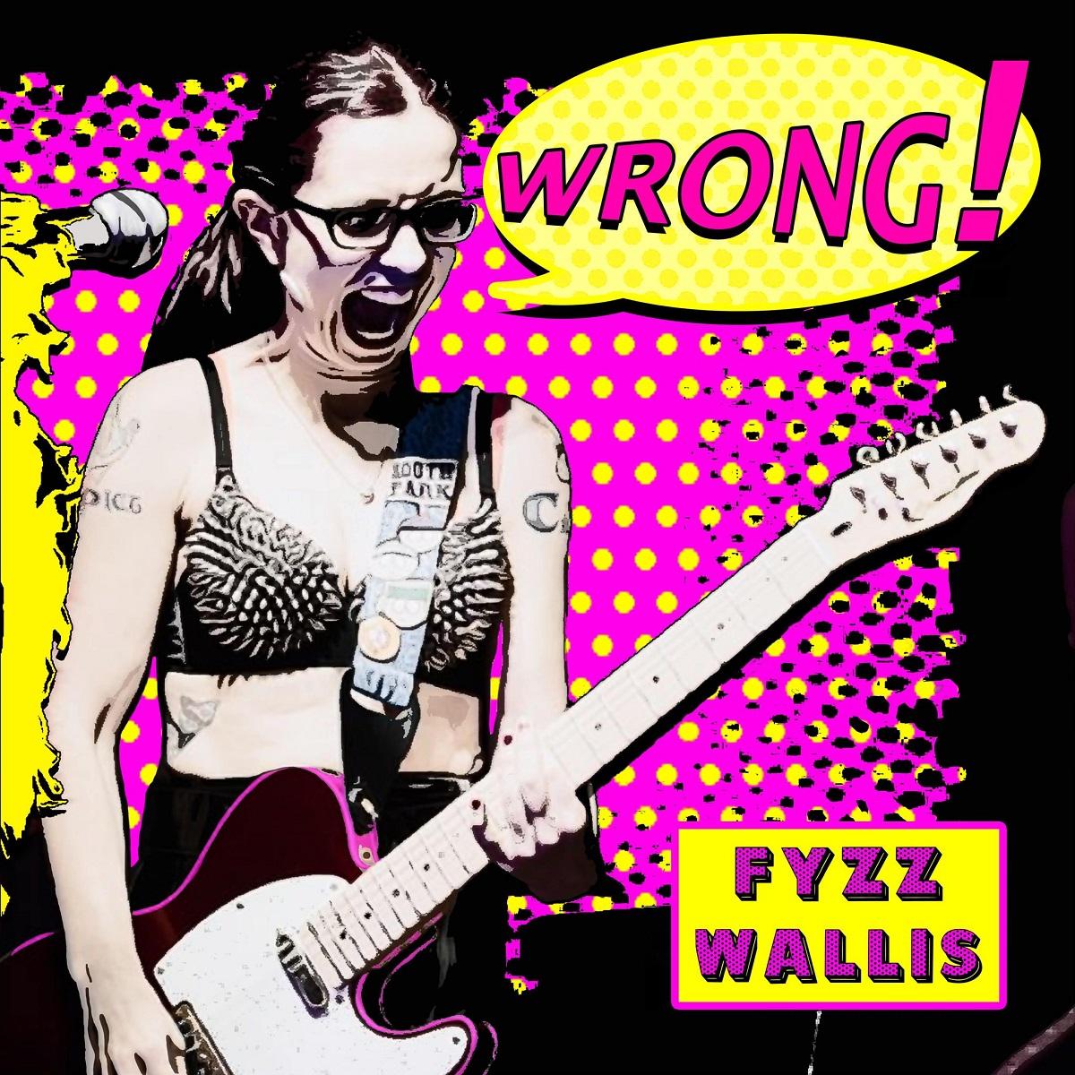 Review: Fyzz Wallis – Wrong